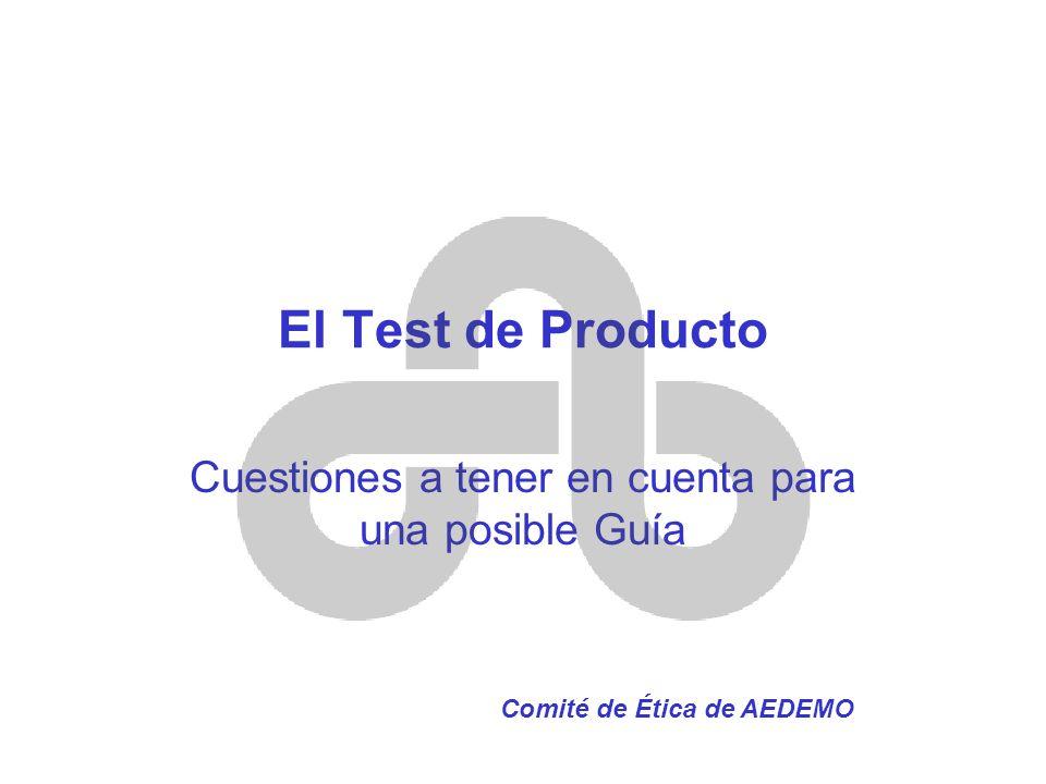 El Test de Producto Cuestiones a tener en cuenta para una posible Guía Comité de Ética de AEDEMO
