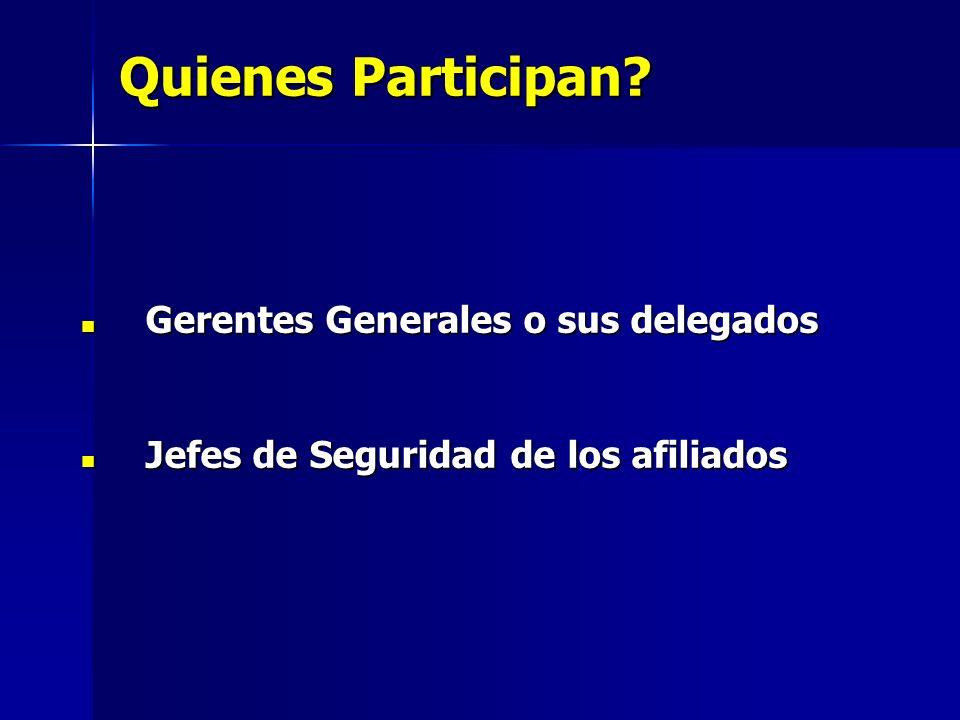 Quienes Participan? Gerentes Generales o sus delegados Gerentes Generales o sus delegados Jefes de Seguridad de los afiliados Jefes de Seguridad de lo