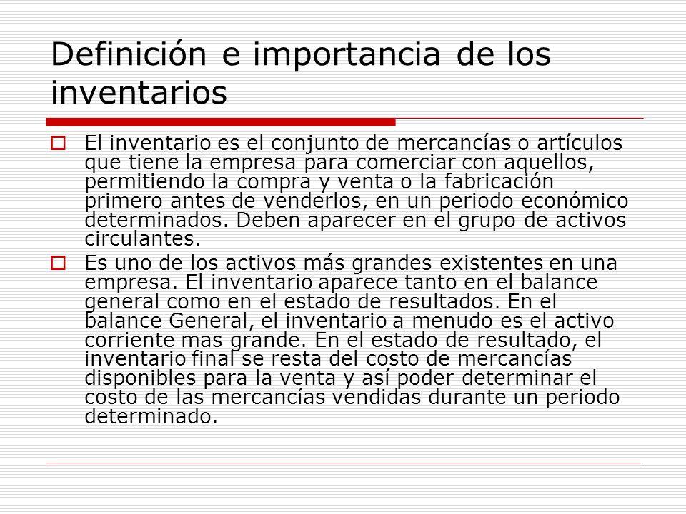 Definición e importancia de los inventarios El inventario es el conjunto de mercancías o artículos que tiene la empresa para comerciar con aquellos, p