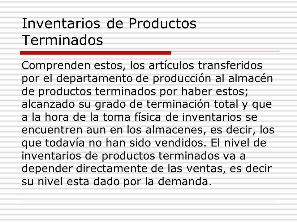 Inventarios de Productos Terminados Comprenden estos, los artículos transferidos por el departamento de producción al almacén de productos terminados