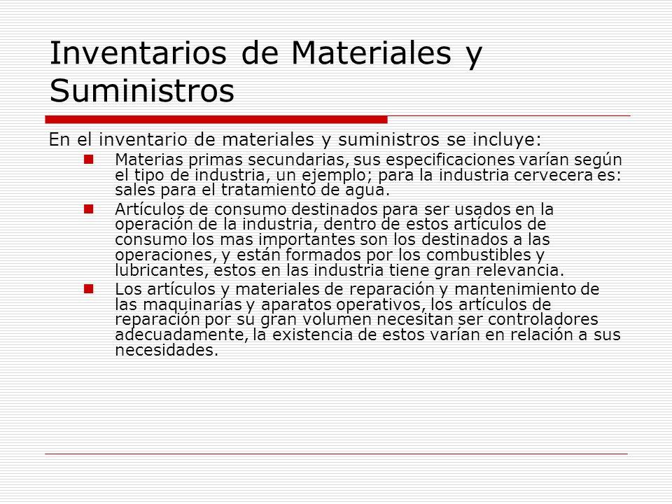 Inventarios de Materiales y Suministros En el inventario de materiales y suministros se incluye: Materias primas secundarias, sus especificaciones var