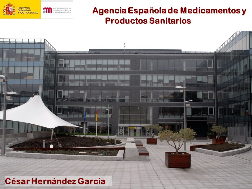 Agencia Espa ñ ola de Medicamentos y Productos Sanitarios C é sar Hern á ndez Garc í a