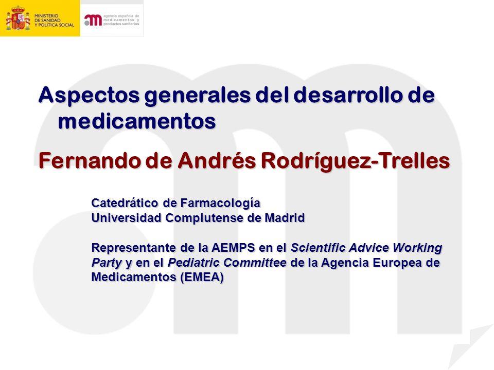 Aspectos generales del desarrollo de medicamentos Fernando de Andrés Rodríguez-Trelles Catedrático de Farmacología Universidad Complutense de Madrid Representante de la AEMPS en el Scientific Advice Working Party y en el Pediatric Committee de la Agencia Europea de Medicamentos (EMEA)