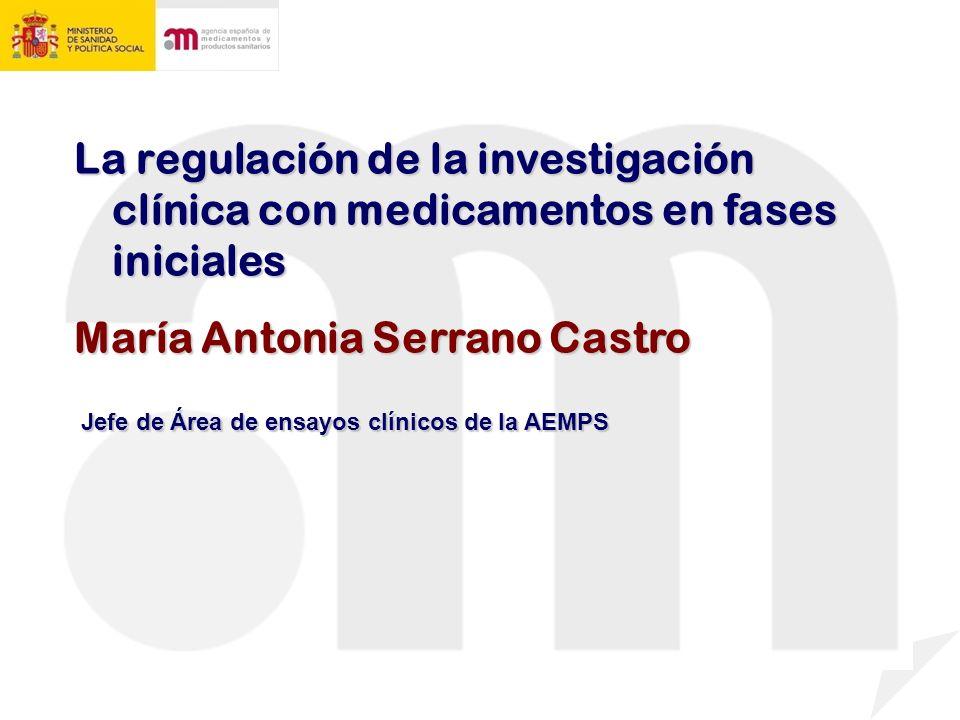 La regulación de la investigación clínica con medicamentos en fases iniciales María Antonia Serrano Castro Jefe de Área de ensayos clínicos de la AEMPS