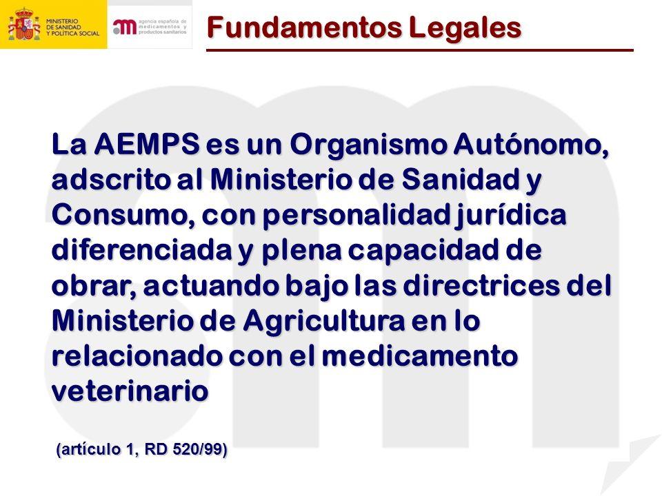 La AEMPS es un Organismo Autónomo, adscrito al Ministerio de Sanidad y Consumo, con personalidad jurídica diferenciada y plena capacidad de obrar, actuando bajo las directrices del Ministerio de Agricultura en lo relacionado con el medicamento veterinario (artículo 1, RD 520/99) Fundamentos Legales