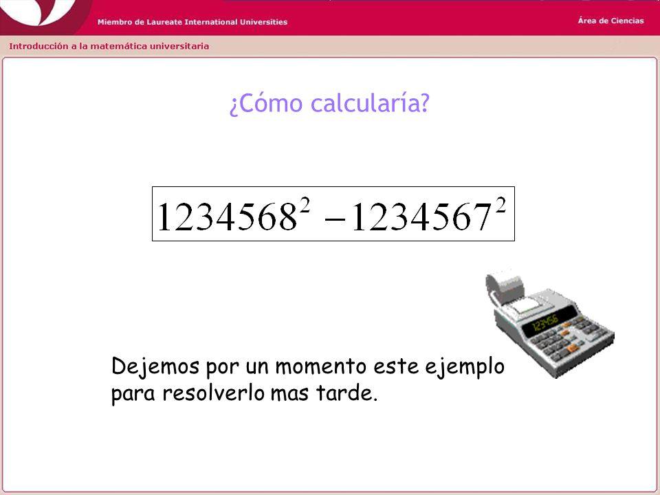 ¿Cómo calcularía? Dejemos por un momento este ejemplo para resolverlo mas tarde.