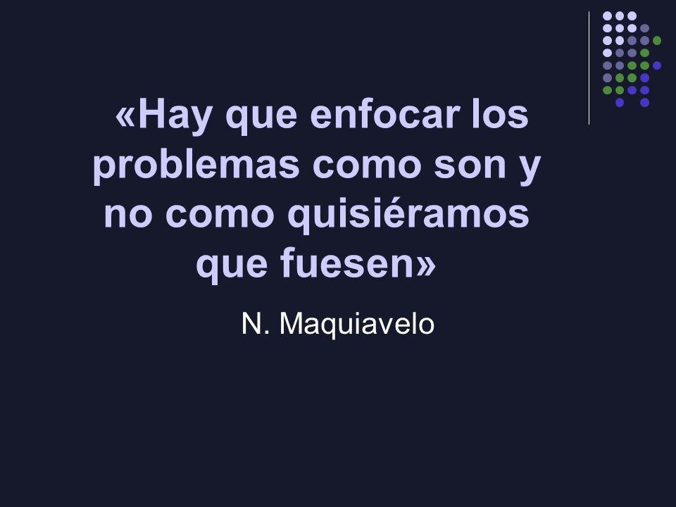 «Hay que enfocar los problemas como son y no como quisiéramos que fuesen» N. Maquiavelo