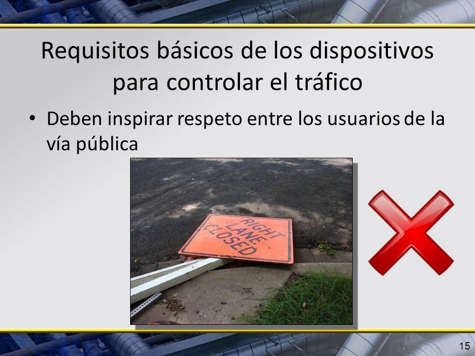 Requisitos básicos de los dispositivos para controlar el tráfico Deben inspirar respeto entre los usuarios de la vía pública 15