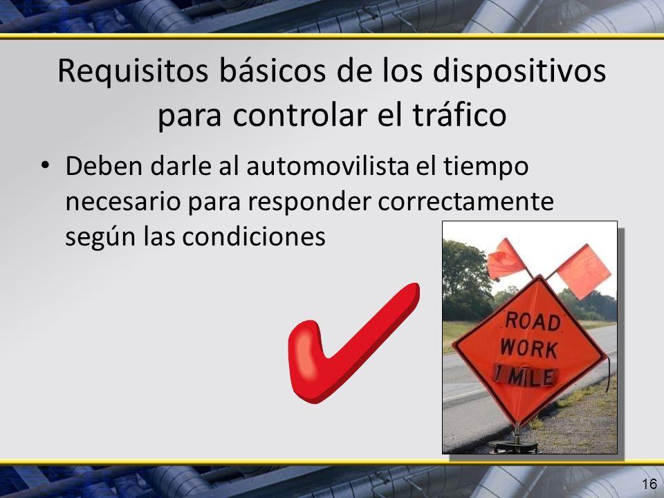 Requisitos básicos de los dispositivos para controlar el tráfico Deben darle al automovilista el tiempo necesario para responder correctamente según l