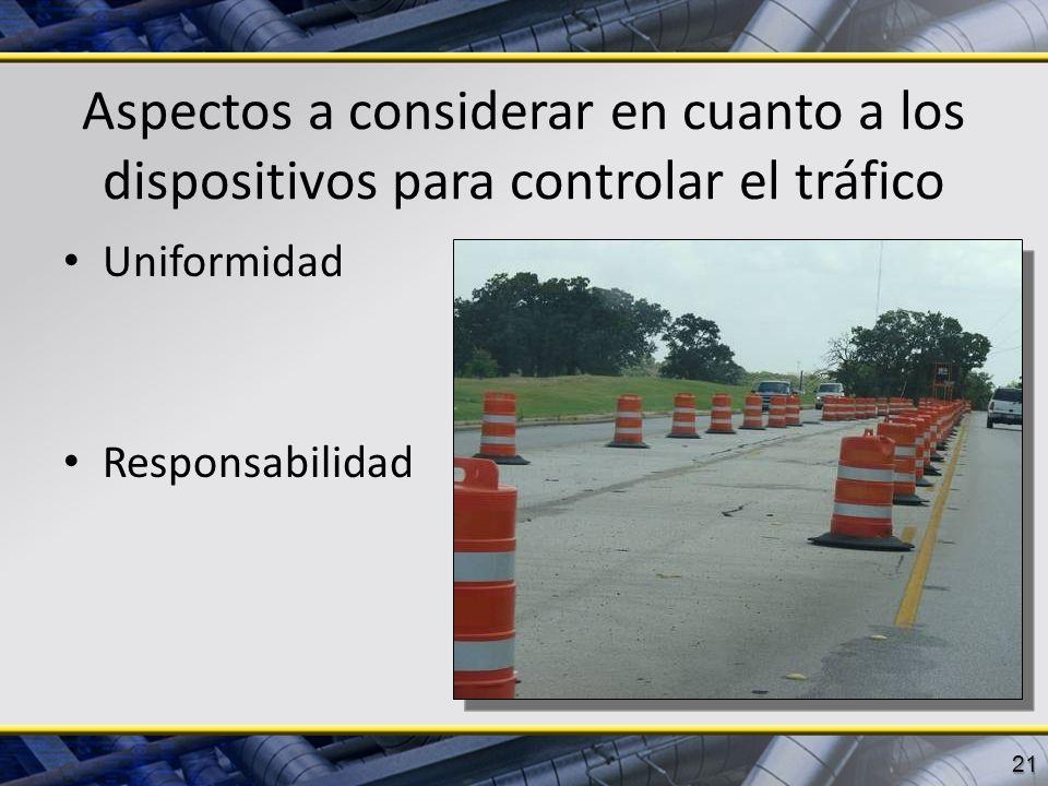 Aspectos a considerar en cuanto a los dispositivos para controlar el tráfico Uniformidad Responsabilidad 21