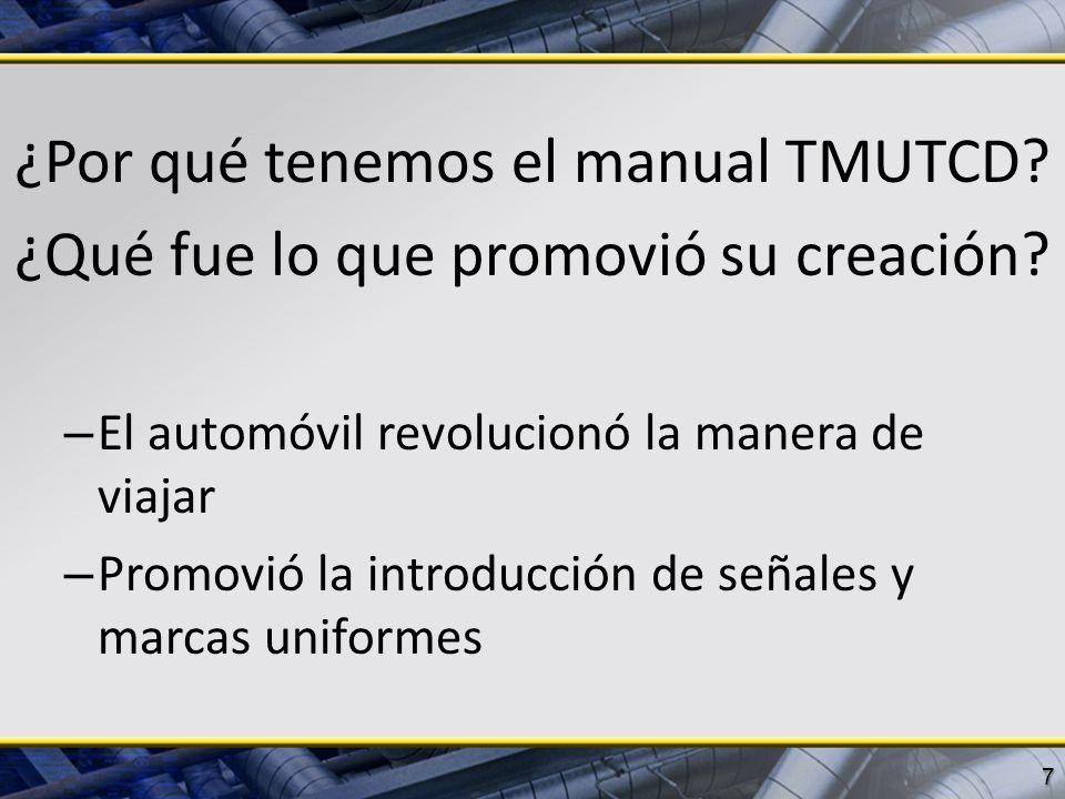 ¿Por qué tenemos el manual TMUTCD? ¿Qué fue lo que promovió su creación? – El automóvil revolucionó la manera de viajar – Promovió la introducción de