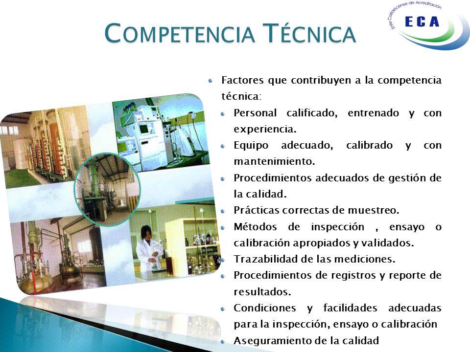 Factores que contribuyen a la competencia técnica: Personal calificado, entrenado y con experiencia. Equipo adecuado, calibrado y con mantenimiento. P