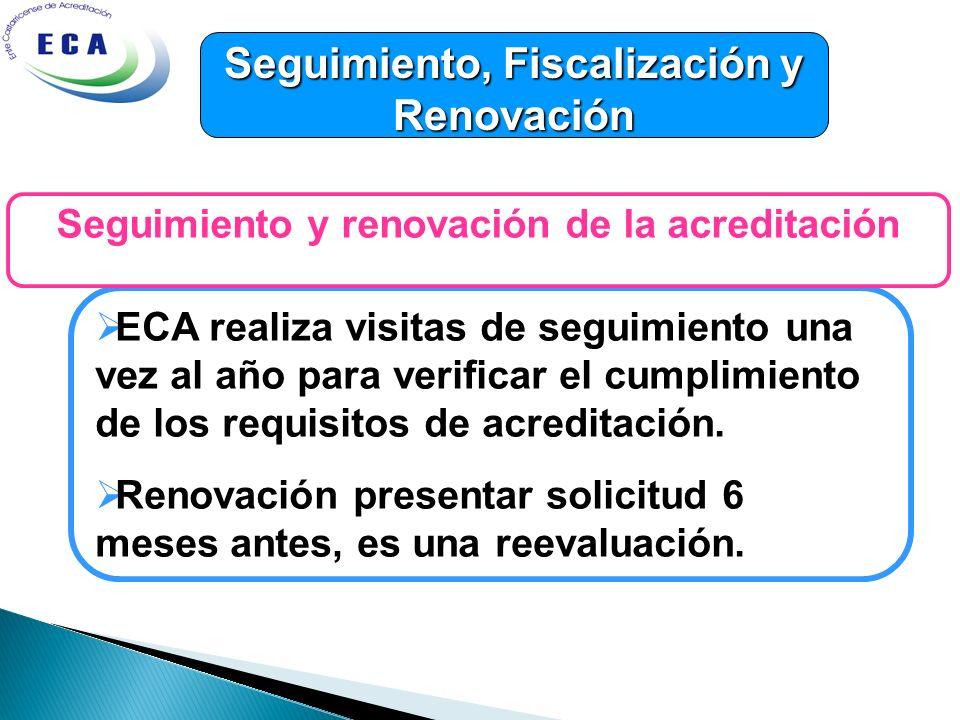 Seguimiento, Fiscalización y Renovación ECA realiza visitas de seguimiento una vez al año para verificar el cumplimiento de los requisitos de acredita