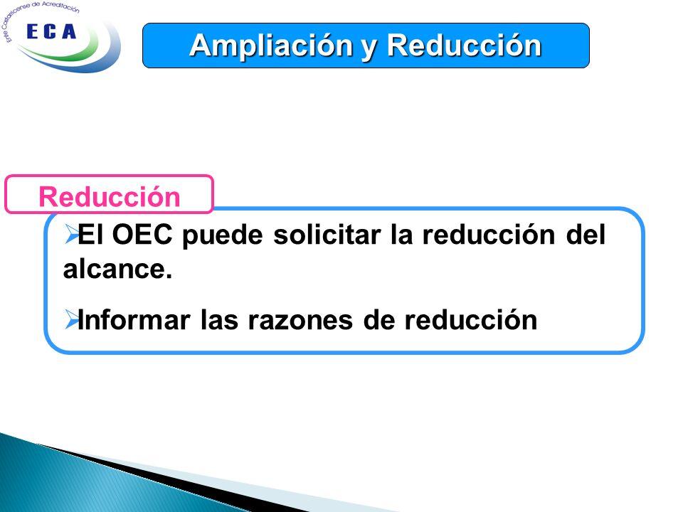 Ampliación y Reducción El OEC puede solicitar la reducción del alcance. Informar las razones de reducción Reducción