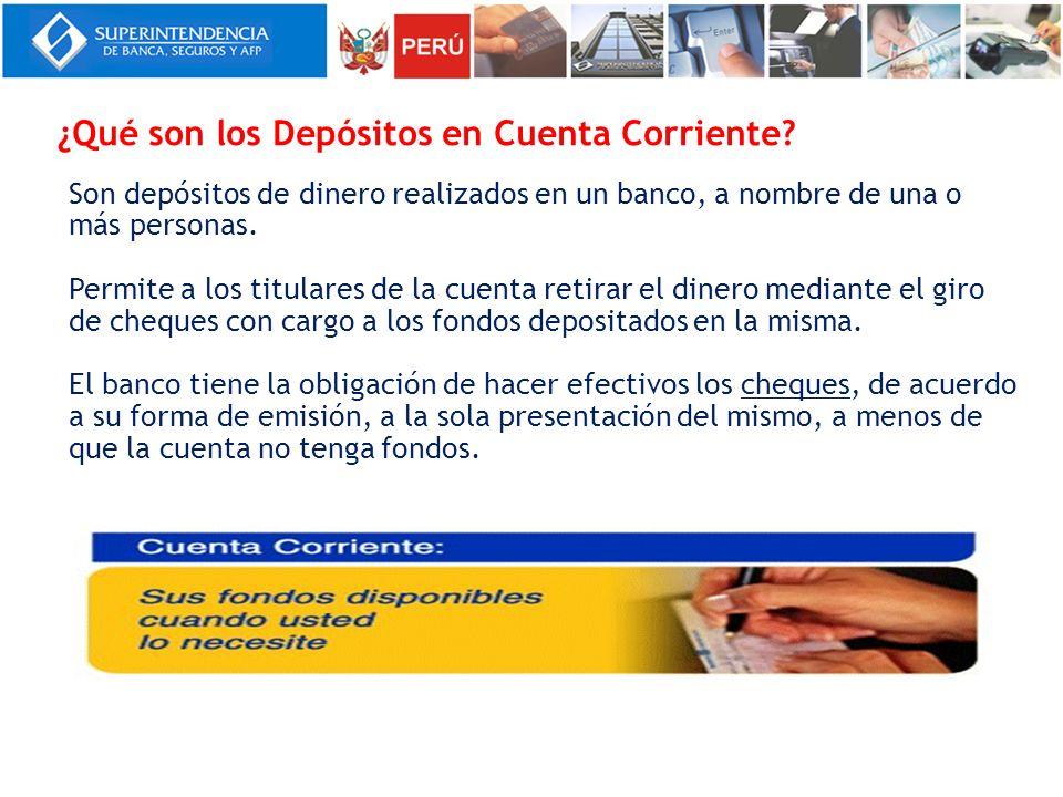 ¿Qué son los Depósitos en Cuenta Corriente? Son depósitos de dinero realizados en un banco, a nombre de una o más personas. Permite a los titulares de