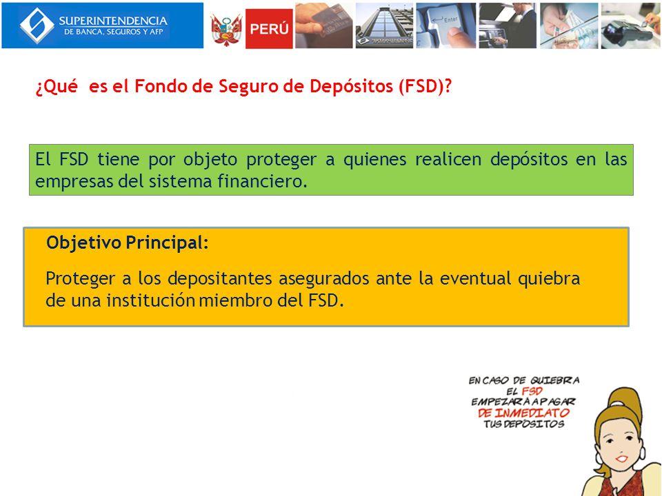 Objetivo Principal: Proteger a los depositantes asegurados ante la eventual quiebra de una institución miembro del FSD. El FSD tiene por objeto proteg