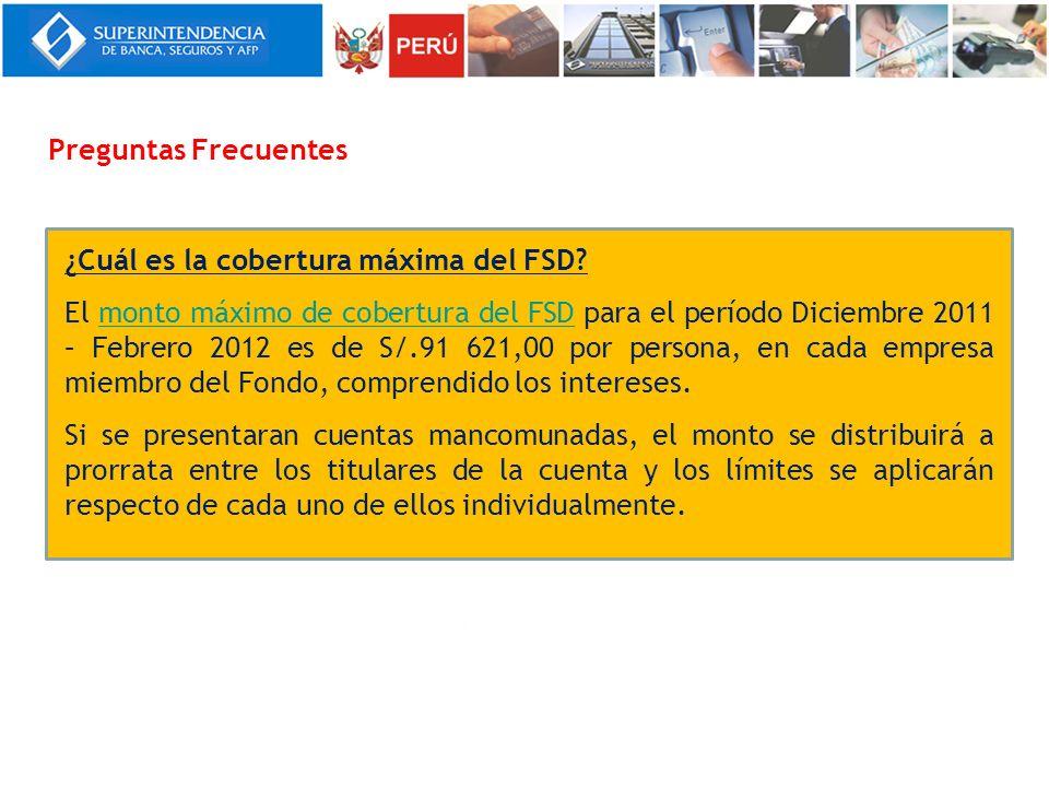 ¿Cuál es la cobertura máxima del FSD? El monto máximo de cobertura del FSD para el período Diciembre 2011 – Febrero 2012 es de S/.91 621,00 por person