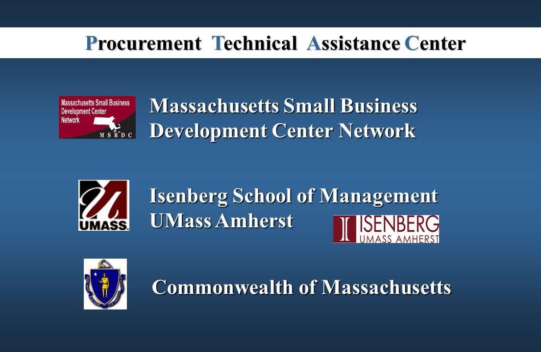 Commonwealth of Massachusetts Isenberg School of Management UMass Amherst Procurement Technical Assistance Center Massachusetts Small Business Develop