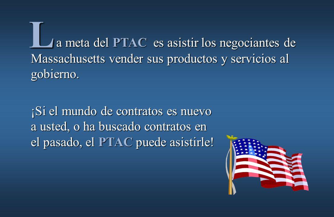 ¡Si el mundo de contratos es nuevo a usted, o ha buscado contratos en el pasado, el PTAC puede asistirle.