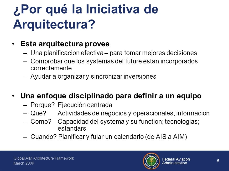 5 Federal Aviation Administration Global AIM Architecture Framework March 2009 ¿Por qué la Iniciativa de Arquitectura.