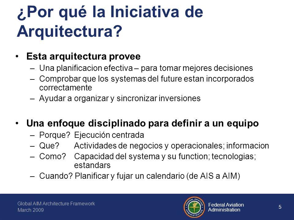 6 Federal Aviation Administration Global AIM Architecture Framework March 2009 Las bases de la iniciativa de architecutre Partes basicas –Actual situacion – base – como es –La meta futura – objetivo - como ba a ser –El camino desde como es a como ba a ser AIP Classical AIS SUP, NOTAM, AIC Future AIM Como es Como ba a ser