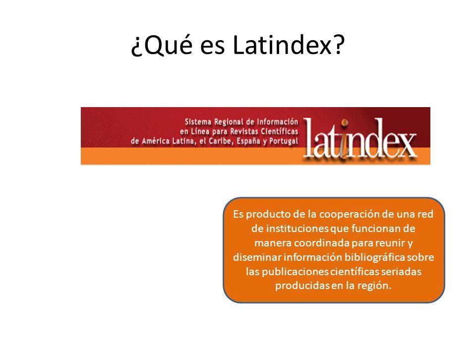 ¿Qué es Latindex? Es producto de la cooperación de una red de instituciones que funcionan de manera coordinada para reunir y diseminar información bib