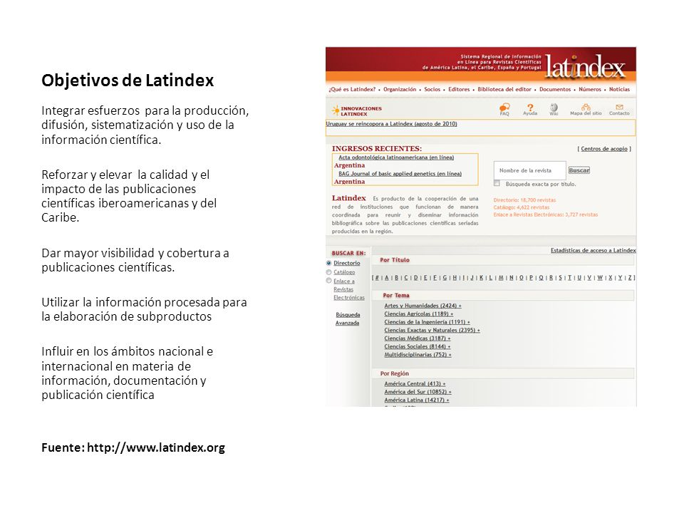 Objetivos de Latindex Integrar esfuerzos para la producción, difusión, sistematización y uso de la información científica. Reforzar y elevar la calida