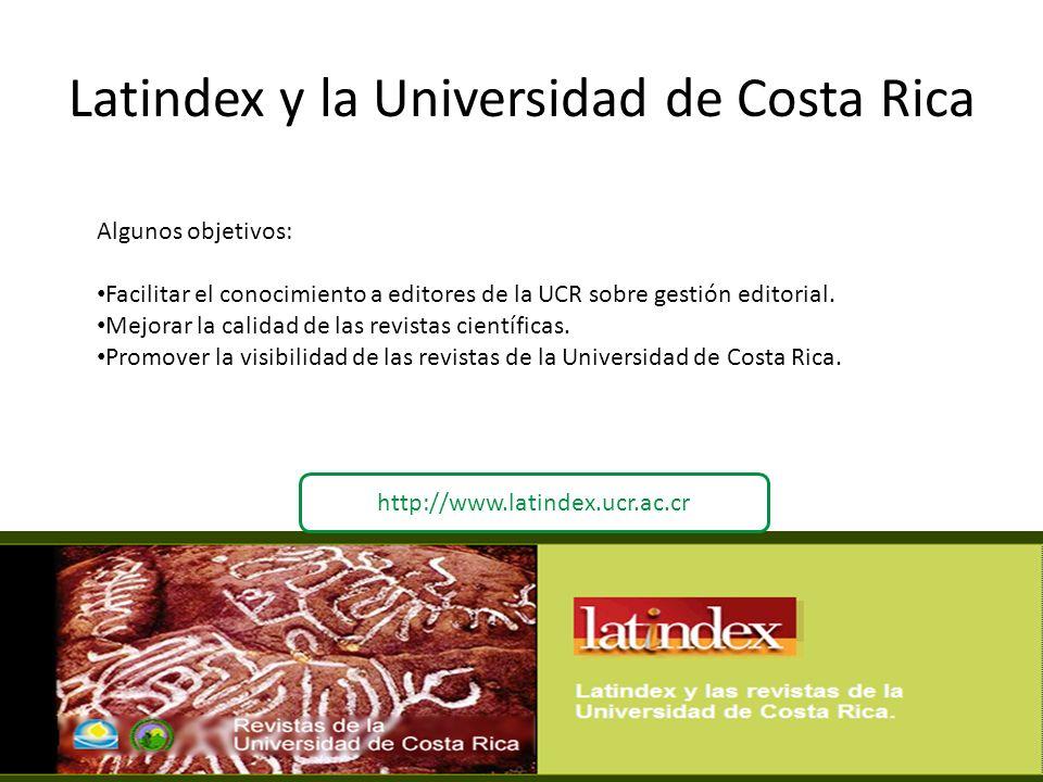 Latindex y la Universidad de Costa Rica Algunos objetivos: Facilitar el conocimiento a editores de la UCR sobre gestión editorial. Mejorar la calidad