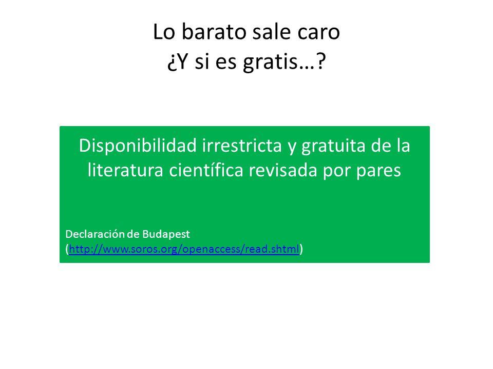 Lo barato sale caro ¿Y si es gratis…? Disponibilidad irrestricta y gratuita de la literatura científica revisada por pares Declaración de Budapest (ht