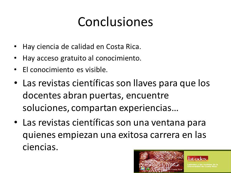 Conclusiones Hay ciencia de calidad en Costa Rica. Hay acceso gratuito al conocimiento. El conocimiento es visible. Las revistas científicas son llave