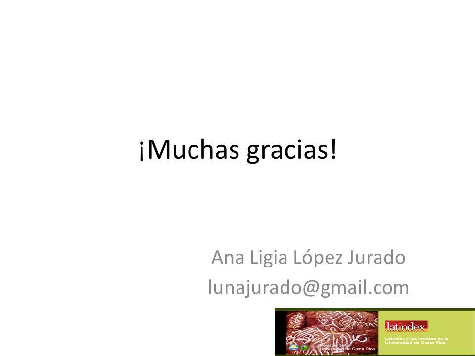 ¡Muchas gracias! Ana Ligia López Jurado lunajurado@gmail.com