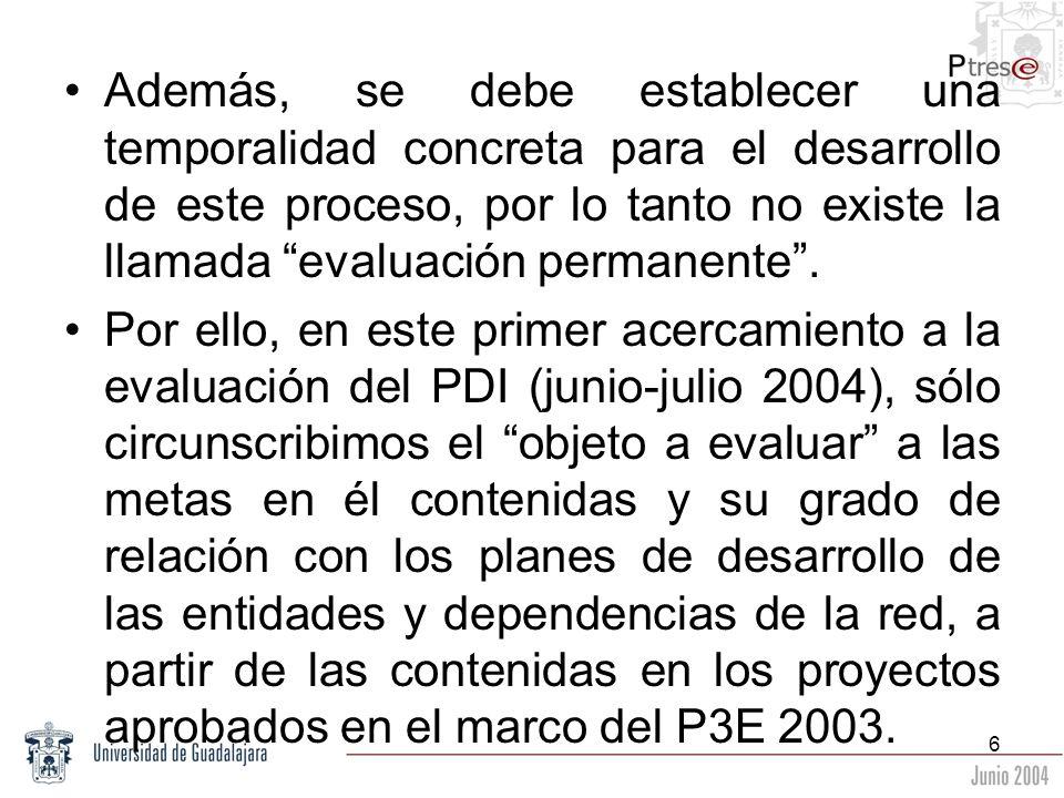 6 Además, se debe establecer una temporalidad concreta para el desarrollo de este proceso, por lo tanto no existe la llamada evaluación permanente. Po