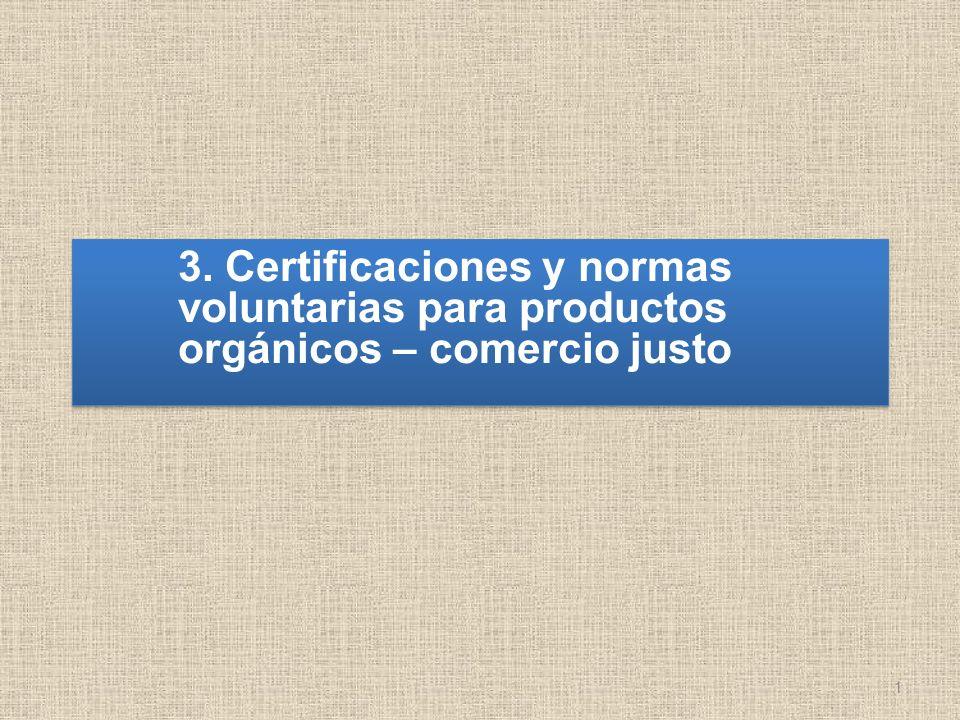 1 3. Certificaciones y normas voluntarias para productos orgánicos – comercio justo 3. Certificaciones y normas voluntarias para productos orgánicos –