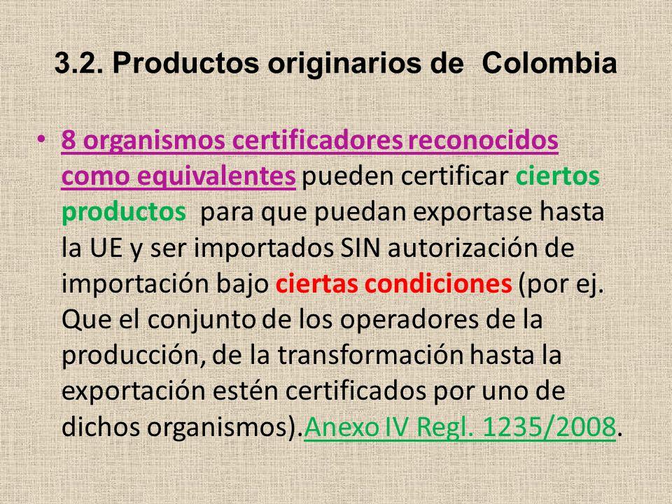 3.2. Productos originarios de Colombia 8 organismos certificadores reconocidos como equivalentes pueden certificar ciertos productos para que puedan e