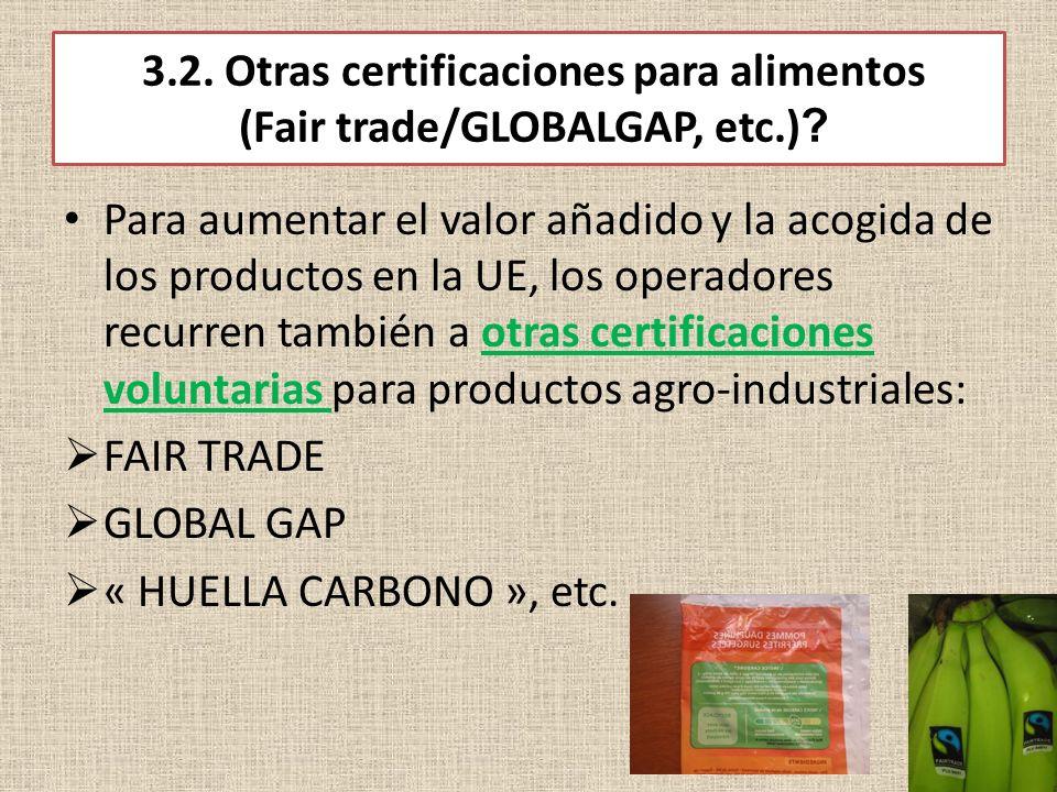 3.2. Otras certificaciones para alimentos (Fair trade/GLOBALGAP, etc.) ? Para aumentar el valor añadido y la acogida de los productos en la UE, los op