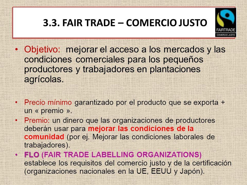 3.3. FAIR TRADE – COMERCIO JUSTO Objetivo: mejorar el acceso a los mercados y las condiciones comerciales para los pequeños productores y trabajadores