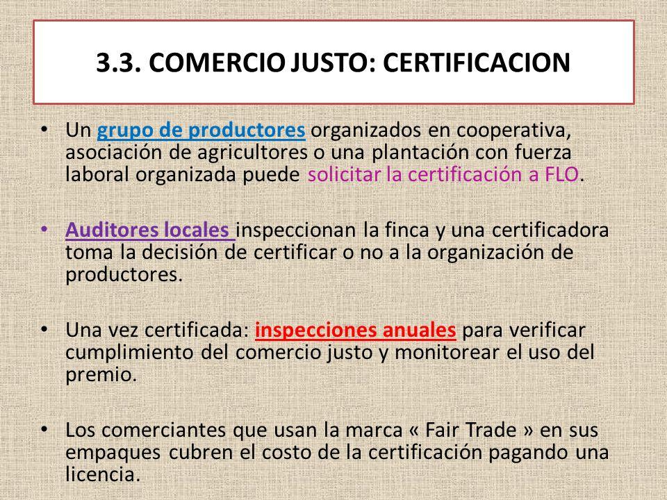 3.3. COMERCIO JUSTO: CERTIFICACION Un grupo de productores organizados en cooperativa, asociación de agricultores o una plantación con fuerza laboral