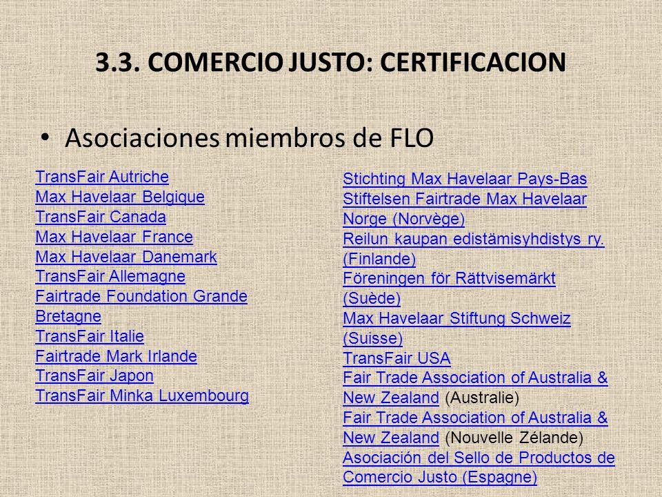 3.3. COMERCIO JUSTO: CERTIFICACION Asociaciones miembros de FLO TransFair Autriche Max Havelaar Belgique TransFair Canada Max Havelaar France Max Have