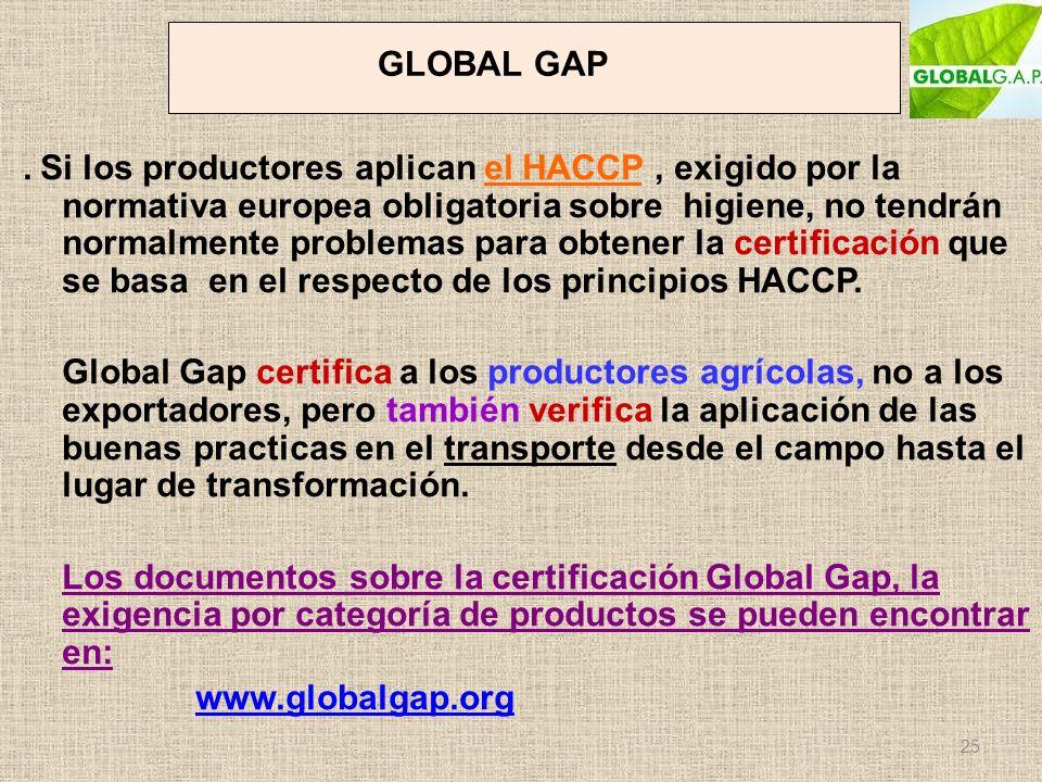 GLOBAL GAP. Si los productores aplican el HACCP, exigido por la normativa europea obligatoria sobre higiene, no tendrán normalmente problemas para obt