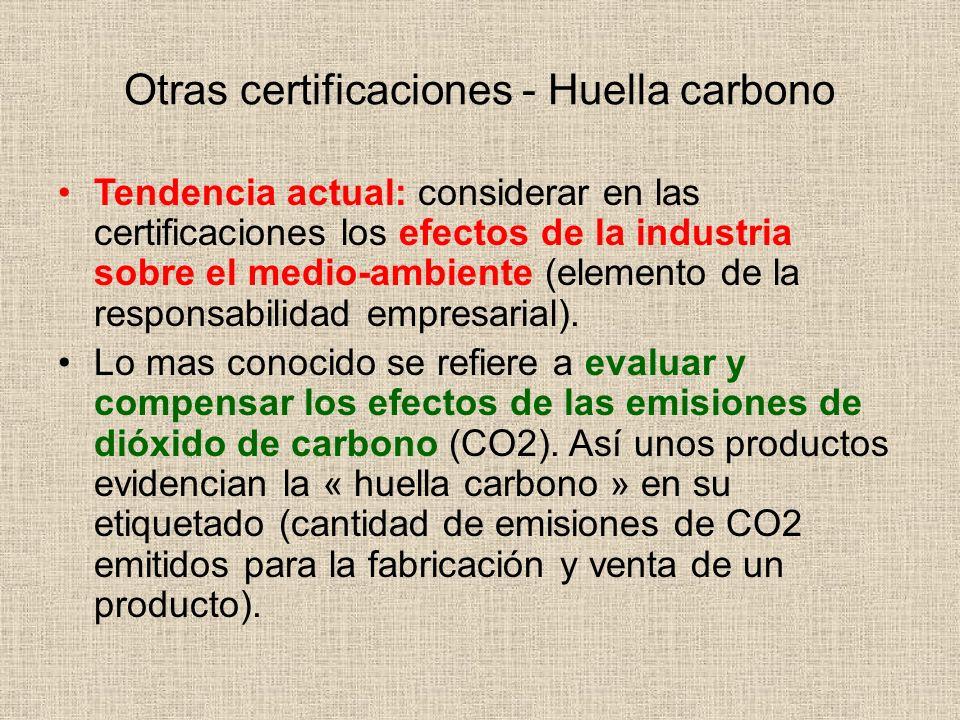 Otras certificaciones - Huella carbono Tendencia actual: considerar en las certificaciones los efectos de la industria sobre el medio-ambiente (elemen