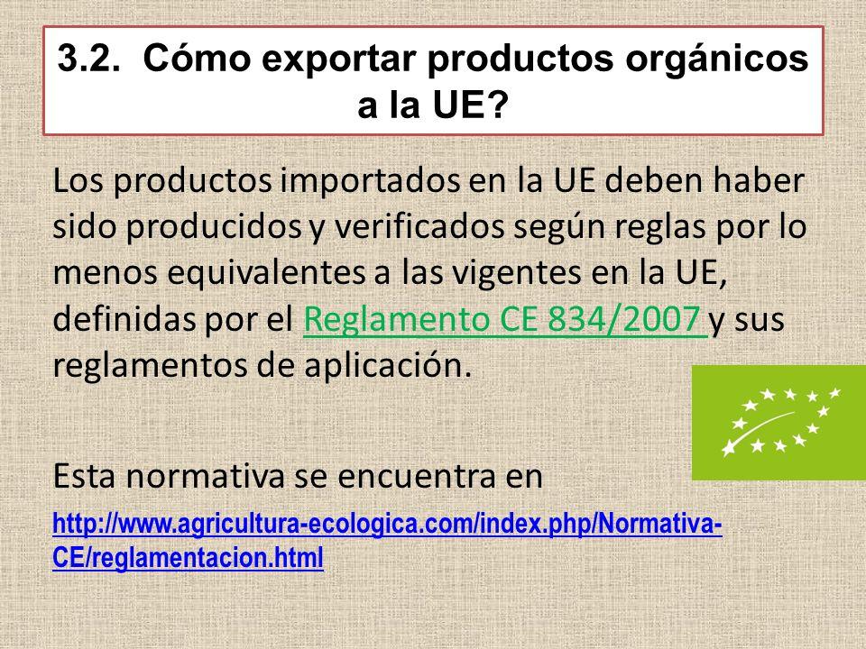 3.2. Cómo exportar productos orgánicos a la UE? Los productos importados en la UE deben haber sido producidos y verificados según reglas por lo menos