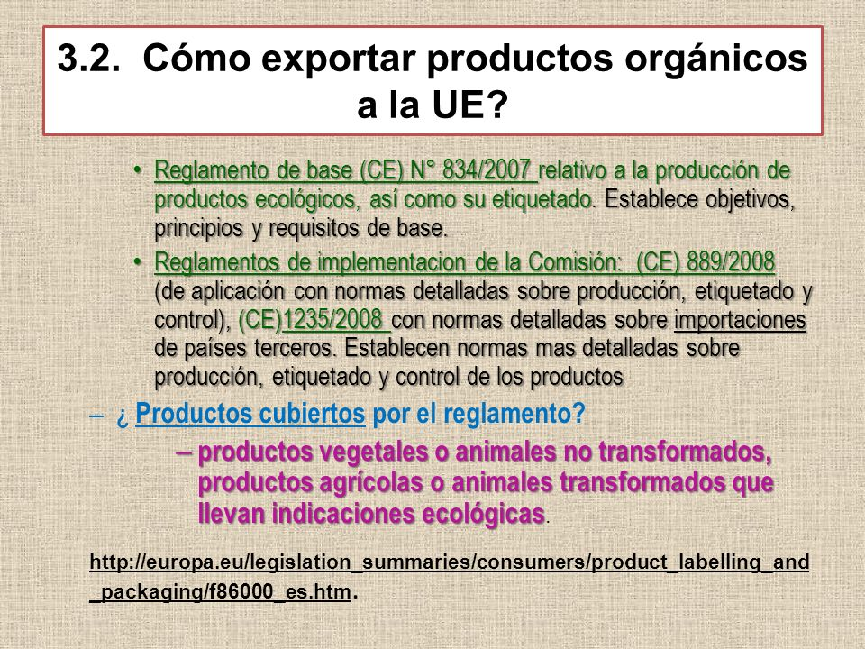 3.2. Cómo exportar productos orgánicos a la UE? Reglamento de base (CE) N° 834/2007 relativo a la producción de productos ecológicos, así como su etiq
