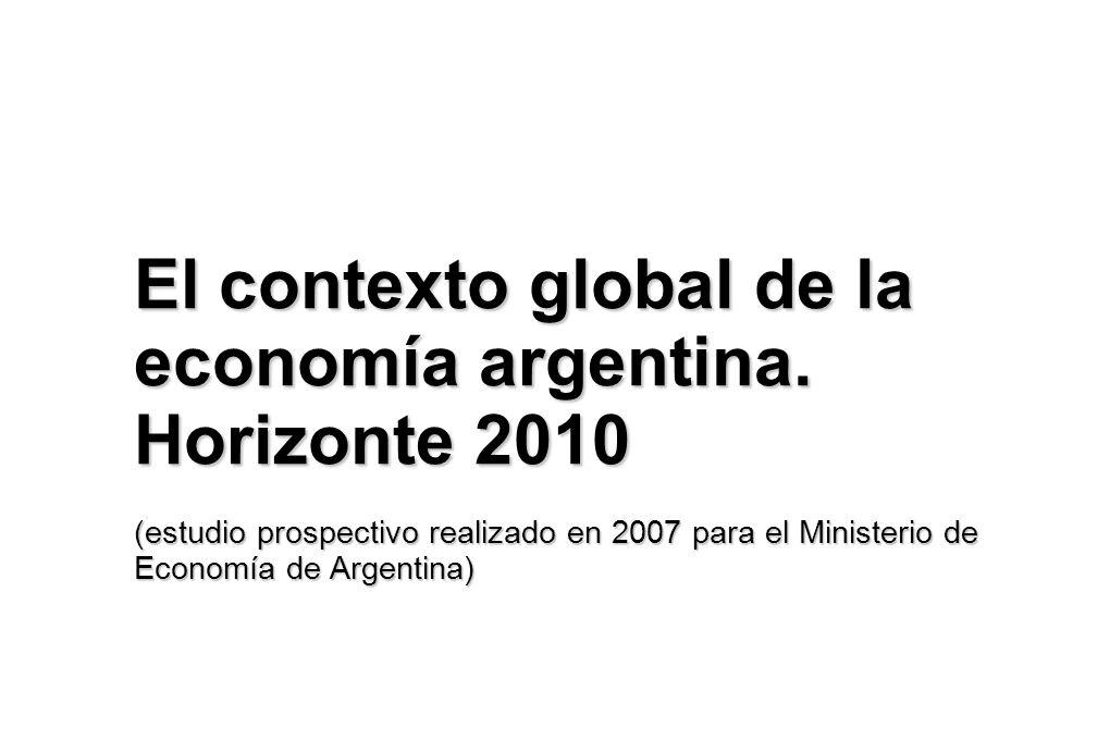 El contexto global de la economía argentina. Horizonte 2010 (estudio prospectivo realizado en 2007 para el Ministerio de Economía de Argentina)