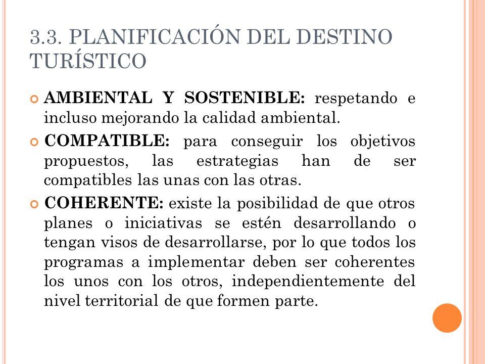 3.3. PLANIFICACIÓN DEL DESTINO TURÍSTICO AMBIENTAL Y SOSTENIBLE: respetando e incluso mejorando la calidad ambiental. COMPATIBLE: para conseguir los o