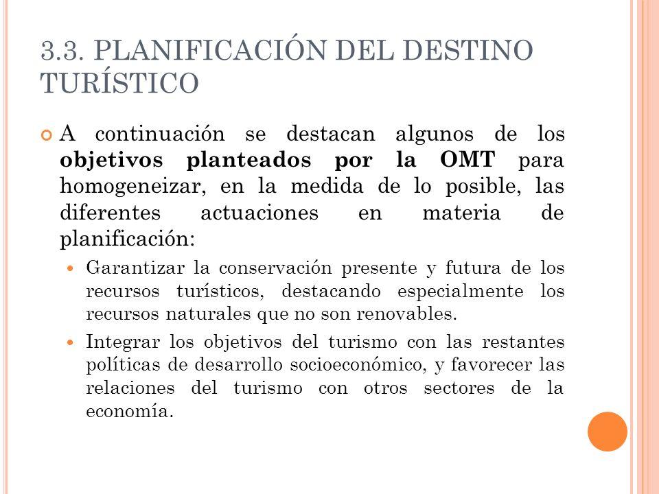 3.3. PLANIFICACIÓN DEL DESTINO TURÍSTICO A continuación se destacan algunos de los objetivos planteados por la OMT para homogeneizar, en la medida de