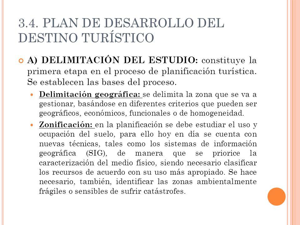 3.4. PLAN DE DESARROLLO DEL DESTINO TURÍSTICO A) DELIMITACIÓN DEL ESTUDIO: constituye la primera etapa en el proceso de planificación turística. Se es