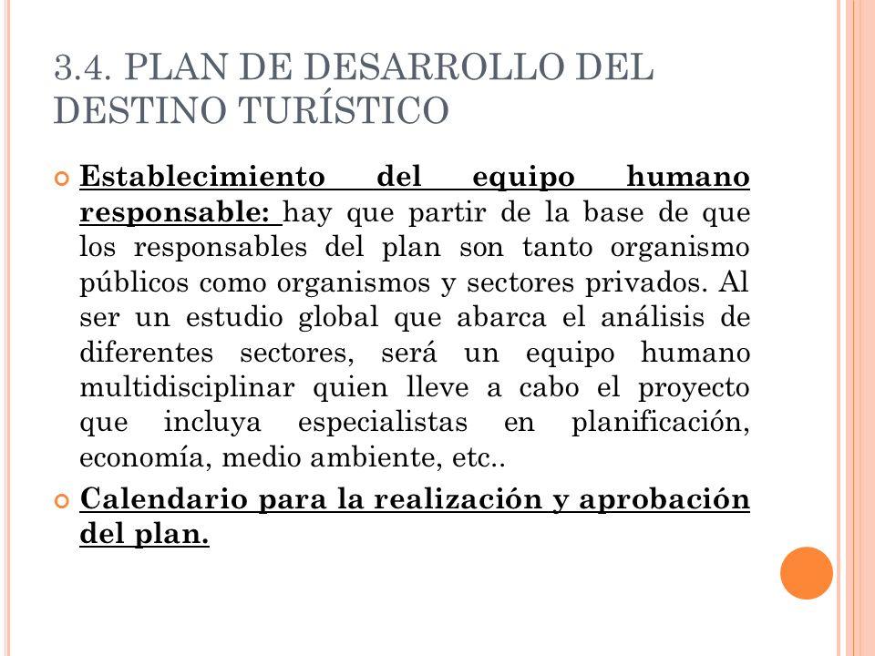 3.4. PLAN DE DESARROLLO DEL DESTINO TURÍSTICO Establecimiento del equipo humano responsable: hay que partir de la base de que los responsables del pla