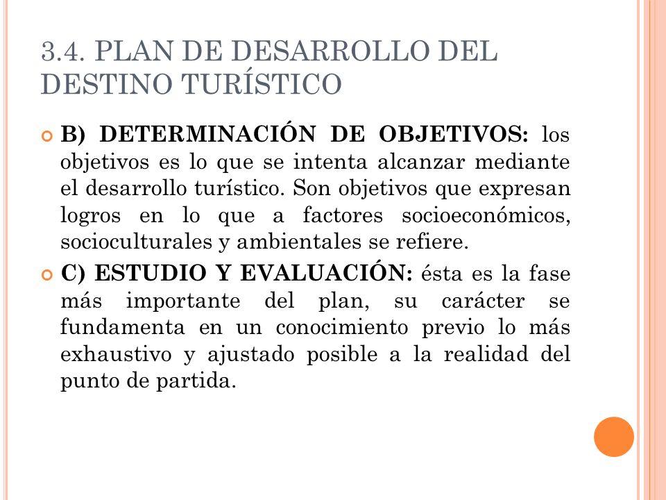 3.4. PLAN DE DESARROLLO DEL DESTINO TURÍSTICO B) DETERMINACIÓN DE OBJETIVOS: los objetivos es lo que se intenta alcanzar mediante el desarrollo turíst