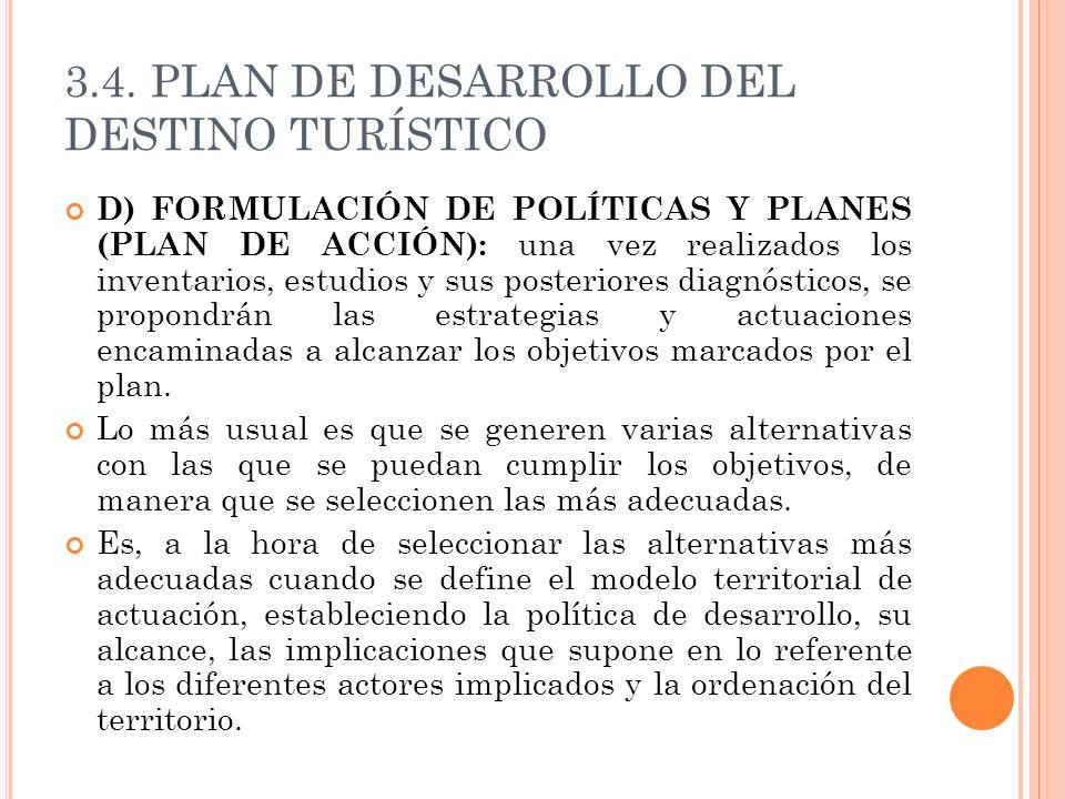 3.4. PLAN DE DESARROLLO DEL DESTINO TURÍSTICO D) FORMULACIÓN DE POLÍTICAS Y PLANES (PLAN DE ACCIÓN): una vez realizados los inventarios, estudios y su