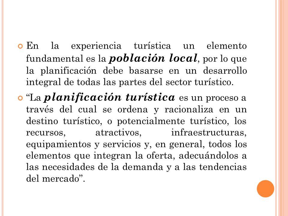 En la experiencia turística un elemento fundamental es la población local, por lo que la planificación debe basarse en un desarrollo integral de todas